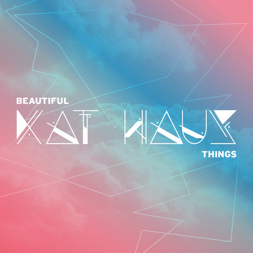 Beautiful Things Kat Haus