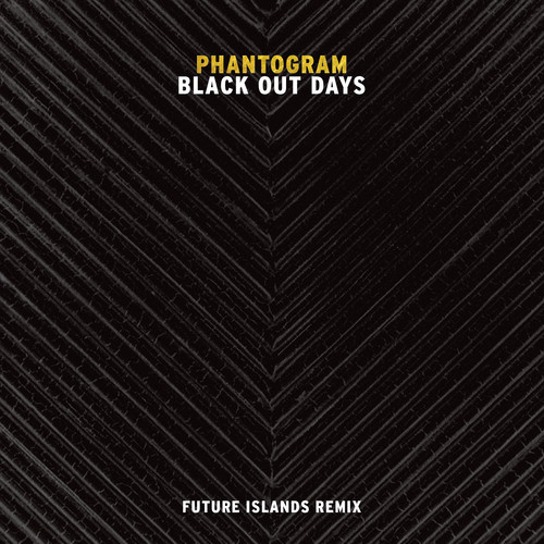 phantogram black out days future islands remix