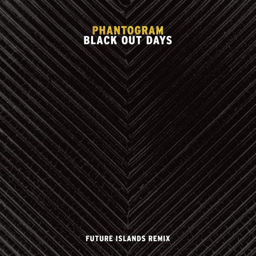 phantogram black out days future islands remix
